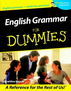 "It should say ""English Grammar for DUH-mmies""!! Sigh."